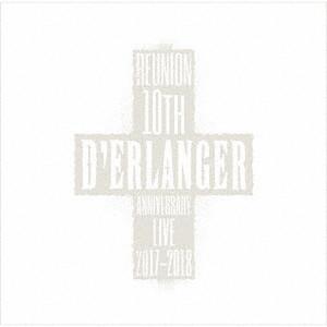 D'ERLANGER / デランジェ / D'ERLANGER REUNION 10TH ANNIVERSARY LIVE 2017-2018