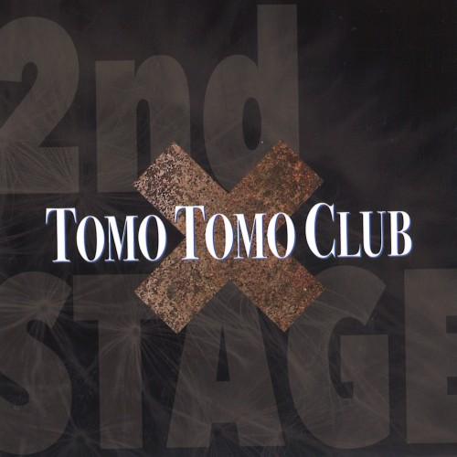 TOMO TOMO CLUB / 2ND STAGE / セカンド・ステージ