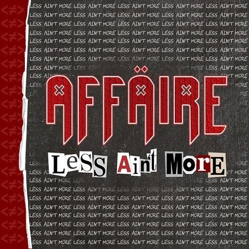 AFFAIRE / LESS AIN'T MORE