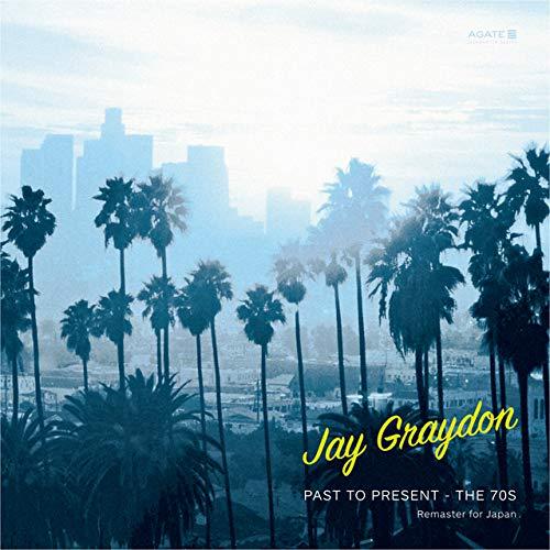 JAY GRAYDON / ジェイ・グレイドン / PAST TO PRESENT - THE 70S (REMASTER FOR JAPAN) / パスト・トゥ・プレゼント ザ・セヴェンティーズ ~リマスター・フォー・ジャパン~