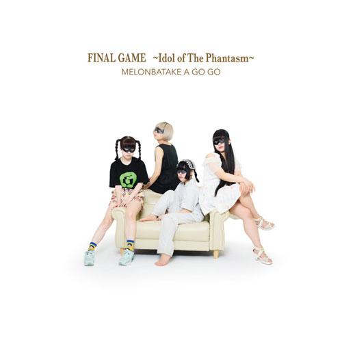 めろん畑 a go go / FINAL GAME ~Idol of The Phantasm~