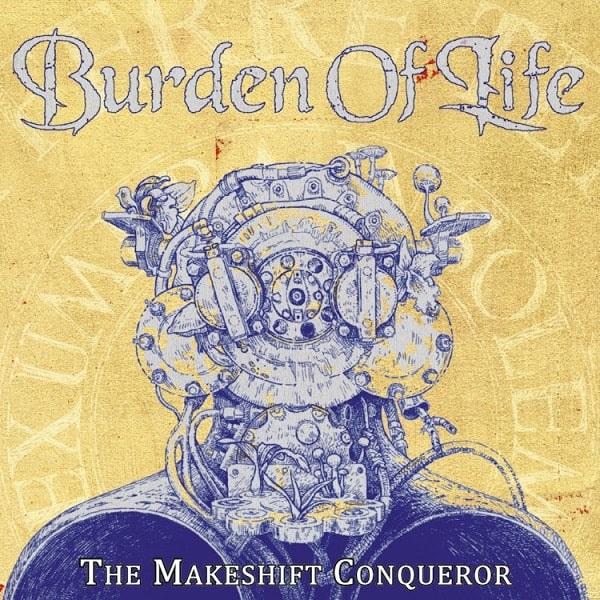 BURDEN OF LIFE / MAKESHIFT CONQUERER