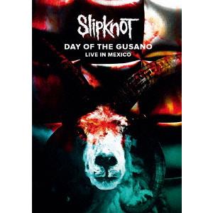 SLIPKNOT / スリップノット / DAY OF THE GUSANO - LIVE IN MEXICO / デイ・オブ・ザ・グサノ~ライヴ・イン・メキシコ