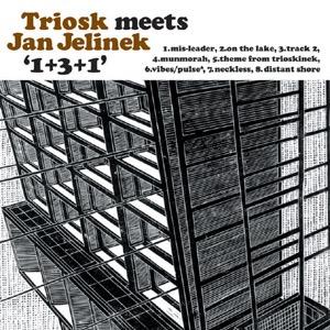 TRIOSK MEETS JAN JELINEK / トリオスク・ミーツ・ヤン・イェリネック / 1+3+1