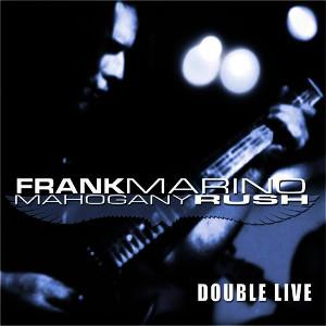 FRANK MARINO & MAHOGANY RUSH / フランク・マリノ&マホガニー・ラッシュ / DOUBLE LIVE<DIGI>