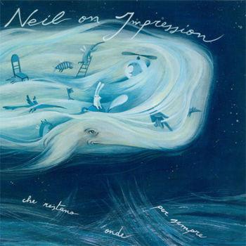 NEIL ON IMPRESSION / L' OCEANO DELLE ONDE CHE RESTANO ONDE PER SEMPRE