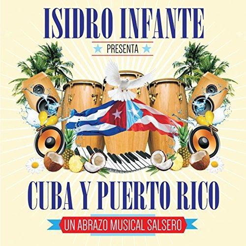 ISIDRO INFANTE / PRESENTA CUBA Y PUERTO RICO