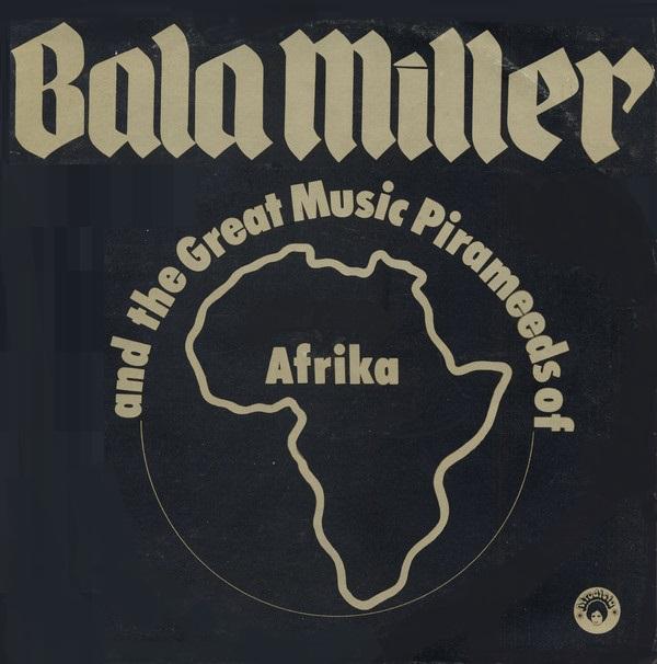 BALA MILLER & THE GREAT MUSIC PIRAMEEDS OF AFRICA / バラ・ミラー & ザ・グレイト・ミュージック・ピラミーズ・オブ・アフリカ / PYRAMIDS