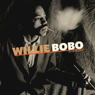 WILLIE BOBO / ウィリー・ボボ / DIG MY FEELING