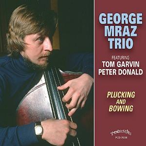 GEORGE MRAZ / ジョージ・ムラーツ / Plucking And  Bowing / プラッキング・アンド・ボウイング