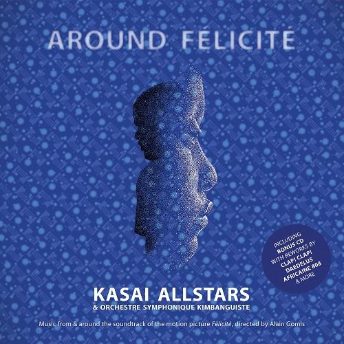 KASAI ALLSTARS & ORCHESTRE SYMPHONIQUE DE KINSHASA / カサイ・オールスターズ & オルケストル・シンフォニック・ドゥ・キンシャーサ / AROUND FELICITE