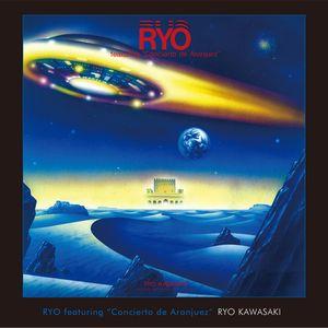 RYO KAWASAKI / 川崎燎 / RYO / CONCIERTO DE ARANJUES / RYO~アランフェス協奏曲