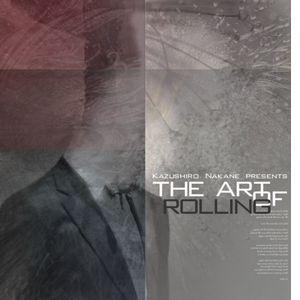 KAZUSHIRO NAKANE / 中根一城 / THE ART OF ROLLING / ジ・アート・オブ・ローリング