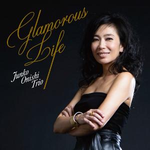 JUNKO OHNISHI / 大西順子 / Glamorous Life / グラマラス・ライフ