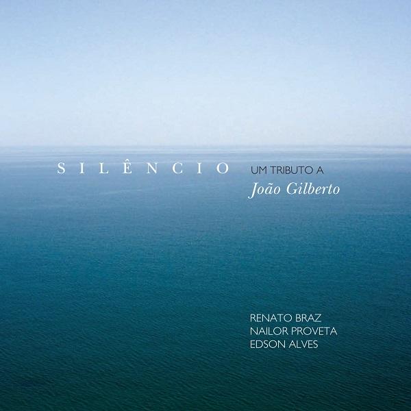 RENATO BRAZ & NAILOR PROVETA & EDSON ALVES / ヘナート・ブラス&ナイロール・プロヴェッタ &エドソン・アルヴェス / SILENCIO - UM TRIBUTO A JOAO GILBERTO