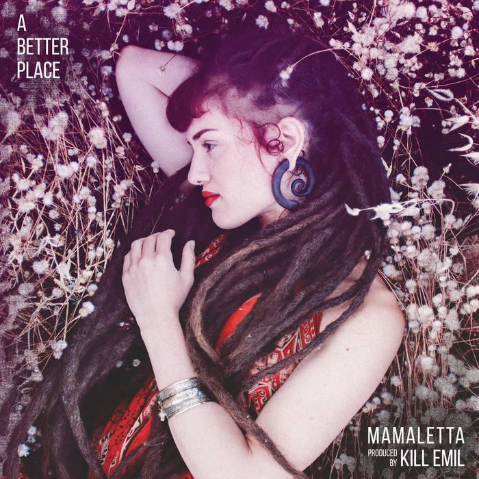 MAMALETTA + KILL EMIL / ママレッタ & キル・エミル / A BETTER PLACE