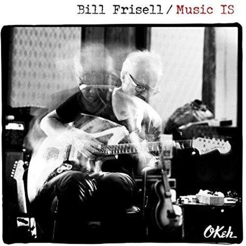 BILL FRISELL / ビル・フリゼール / Music IS