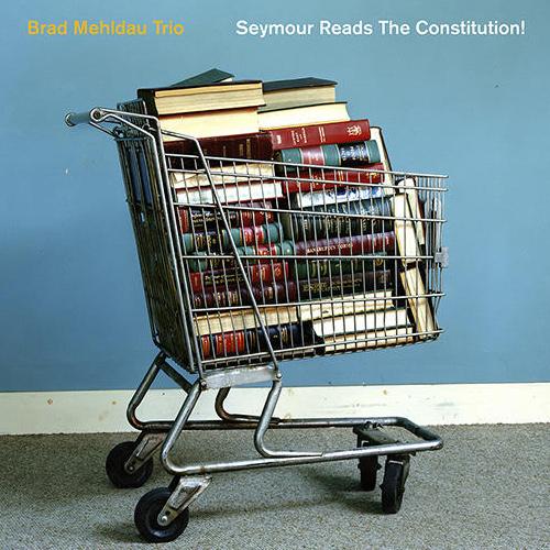 BRAD MEHLDAU / ブラッド・メルドー / Seymour Reads the Constitution!(2LP)
