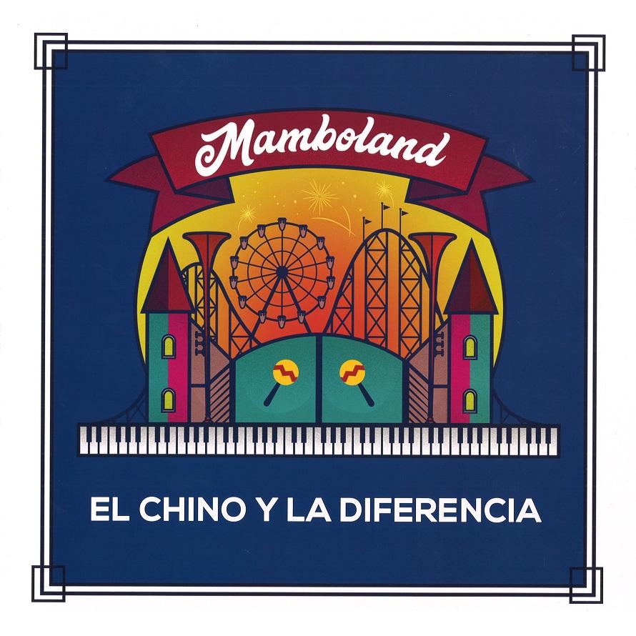 EL CHINO Y LA DIFERENCIA / エル・チーノ & ディフェレンシア / MAMBOLAND