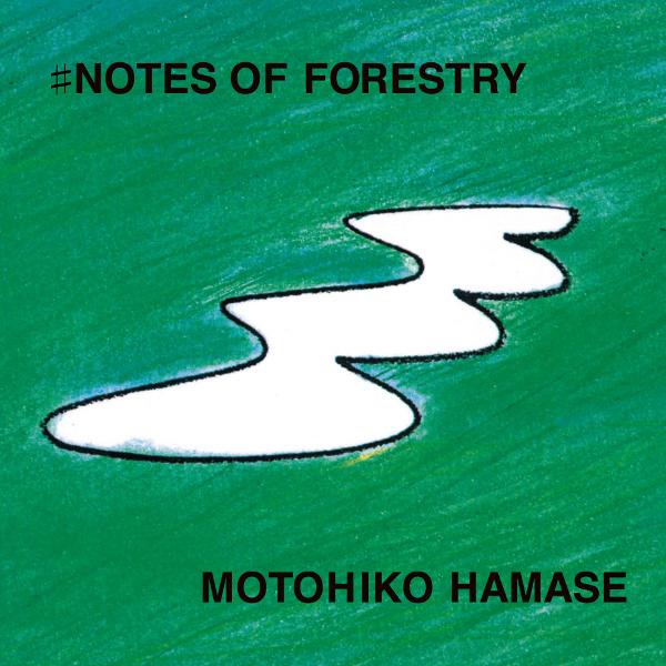 MOTOHIKO HAMASE / 濱瀬元彦 / ♯Notes Of Forestry / 樹木の音階