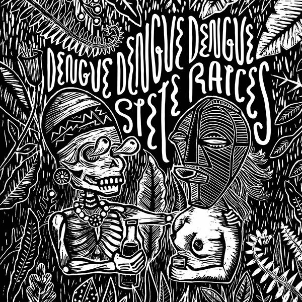 DENGUE DENGUE DENGUE / デング・デング・デング / SIETE RAICES