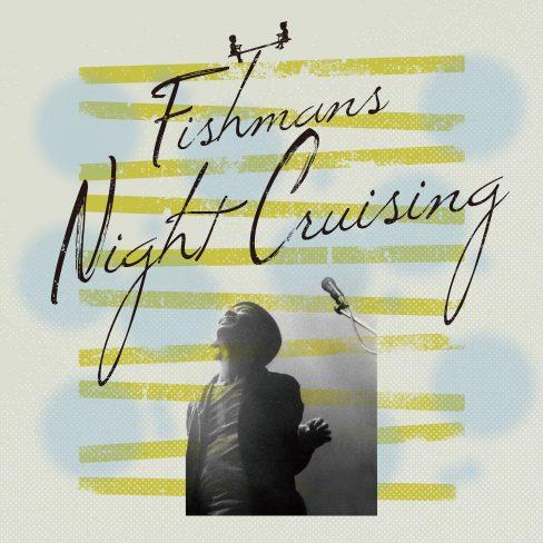 FISHMANS / フィッシュマンズ / Night Cruising 2018