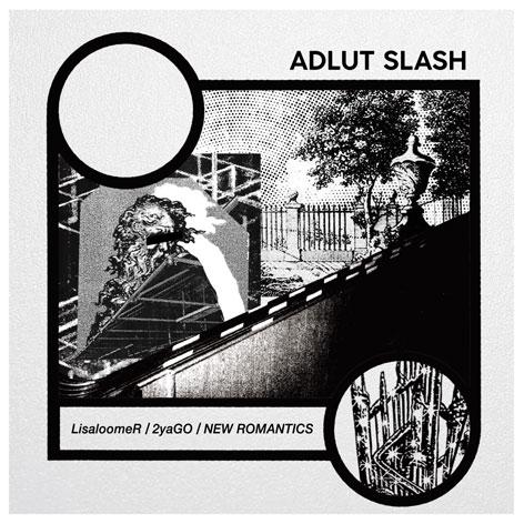 LisaloomeR / 2yaGo / ニューロマンティックス / ADLUT SLASH