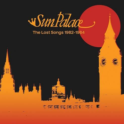 SUN PALACE / サン・パレス / LOST SONGS 1982-1984