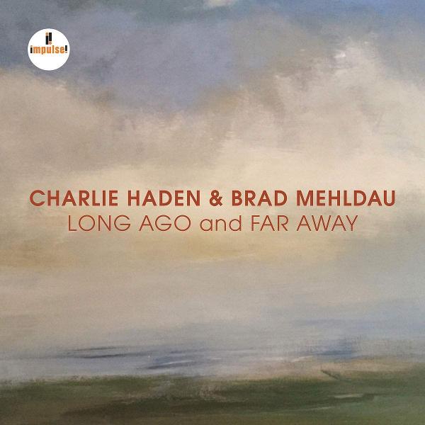 CHARLIE HADEN & BRAD MEHLDAU / チャーリー・ヘイデン&ブラッド・メルドー / Long Ago And Far Away