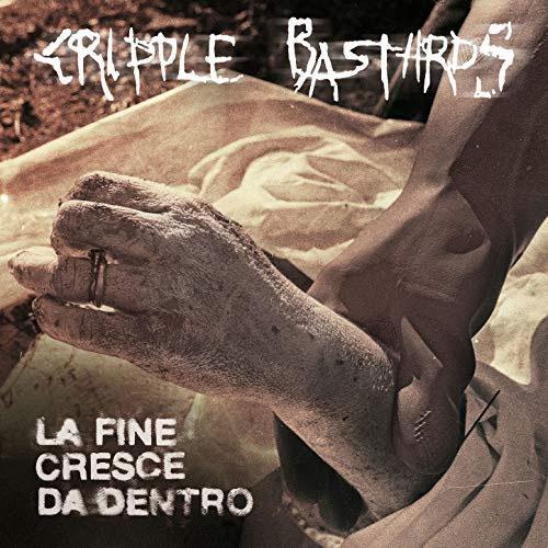 CRIPPLE BASTARDS / クリプルバスターズ / LA FINE CRESCE DA DENTRO