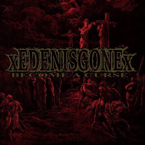 xEDENISGONEx / BECOME A CURSE