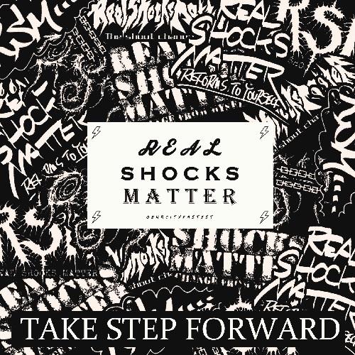 REAL SHOCKS MATTER / TAKE STEP FORWARD