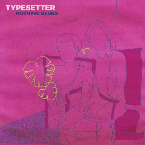TYPESETTER / NOTHING BLUES