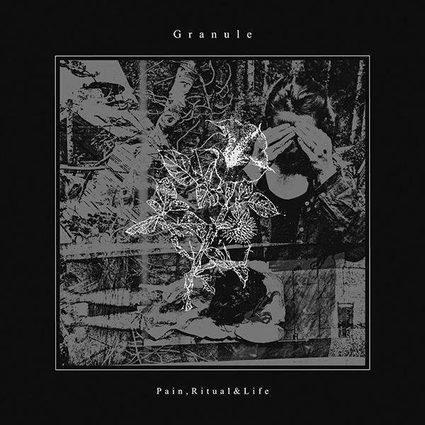 GRANULE / PAIN RITUAL & LIFE