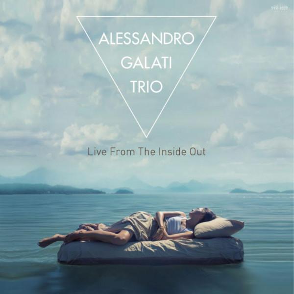 ALESSANDRO GALATI / アレッサンドロ・ガラティ / Live From The Inside Out / ライブ・フロム・ザ・インサイド・アウト