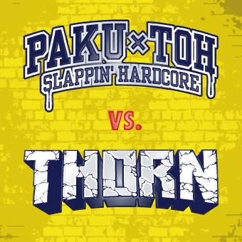 THORN / PAKU-TOH / THORN vs. PAKU-TOH