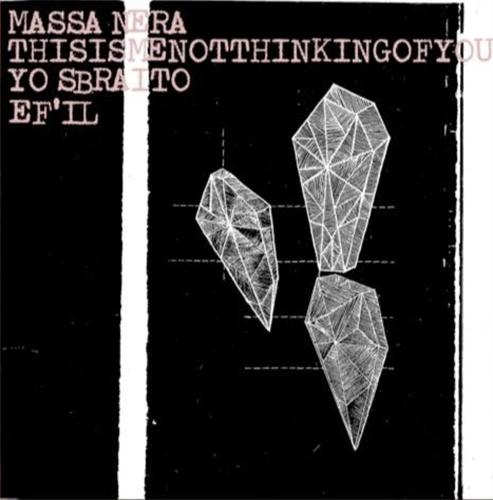 MASSA NERA:THISISMENOTHINKINGOFYOU:YO SBRAITO:EF'IL / 4 WAY SPLIT (LP)