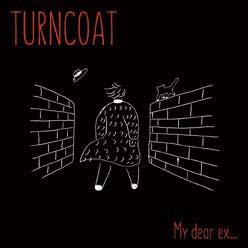 TURNCOAT / My dear ex...