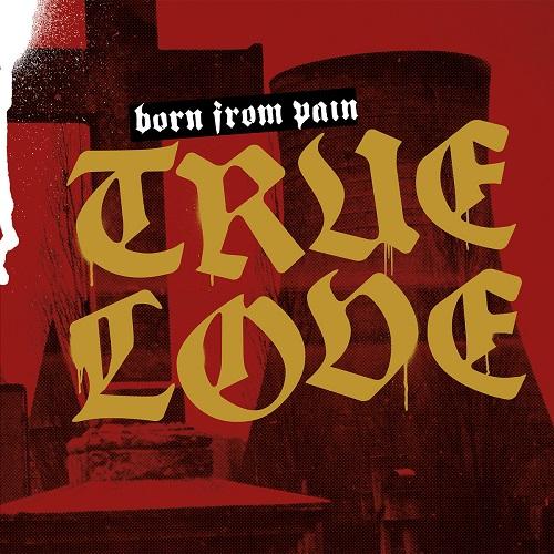 BORN FROM PAIN / ボーンフロムペイン / TRUE LOVE
