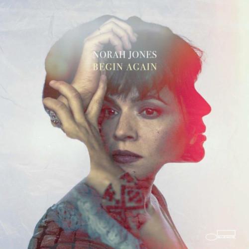 NORAH JONES / ノラ・ジョーンズ / Begin Again