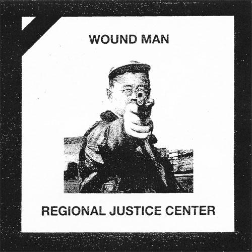 """WOUND MAN : REGIONAL JUSTICE CENTER / SPLIT (7"""")"""