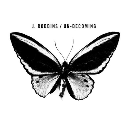 J.ROBBINS / UN-BECOMING