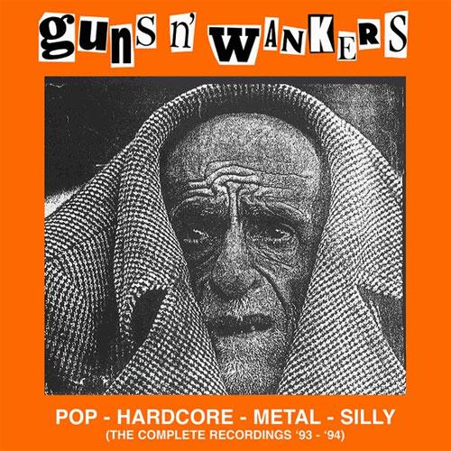 GUNS'N'WANKERS / ガンズンワンカーズ / POP - HARDCORE - METAL - SILLY (THE COMPLETE RECORDINGS '93-'94)  (LP)
