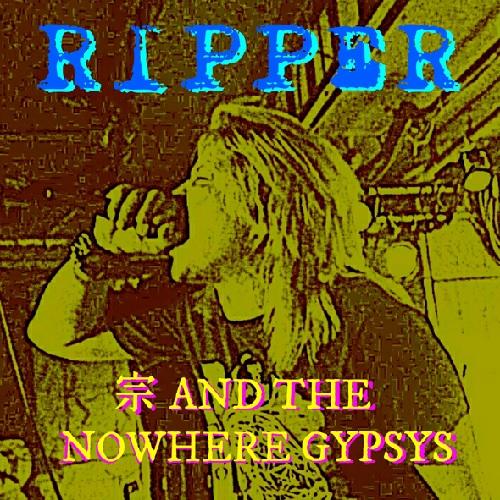 宗 AND THE NOWHERE GYPSYS / RIPPER