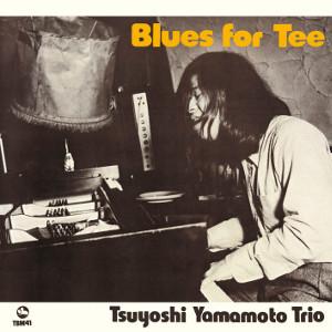 TSUYOSHI YAMAMOTO  / 山本剛  / ブルース・フォー・ティー