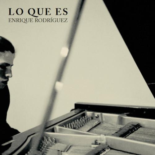 ENRIQUE RODRIGUEZ(piano) / lo que es