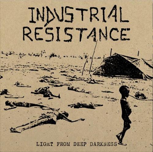 INDUSTRIAL RESISTANCE / LIGHT FROM DEEP DARKNESS (LP)
