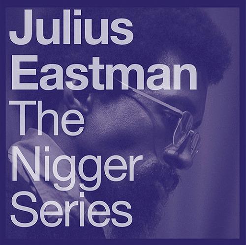 JULIUS EASTMAN / ジュリアス・イーストマン / THE NIGGER SERIES (2 X LP SPECIAL EDITION)