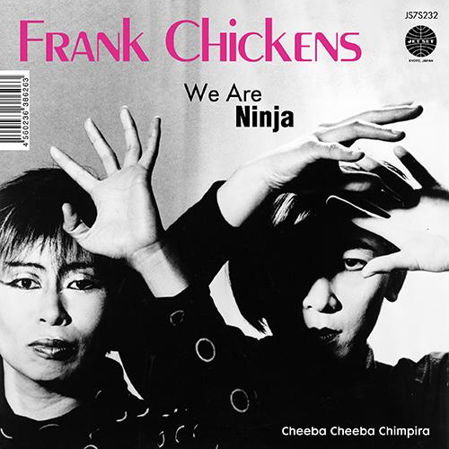 """FRANK CHICKENS / WE ARE NINJA / CHEEBA CHEEBA CHIMPIRA [7""""]"""