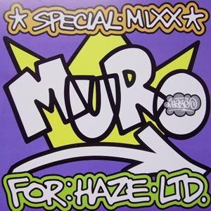 DJ MURO / DJムロ / SPECIAL MIXX FOR:HAZE・LTD.